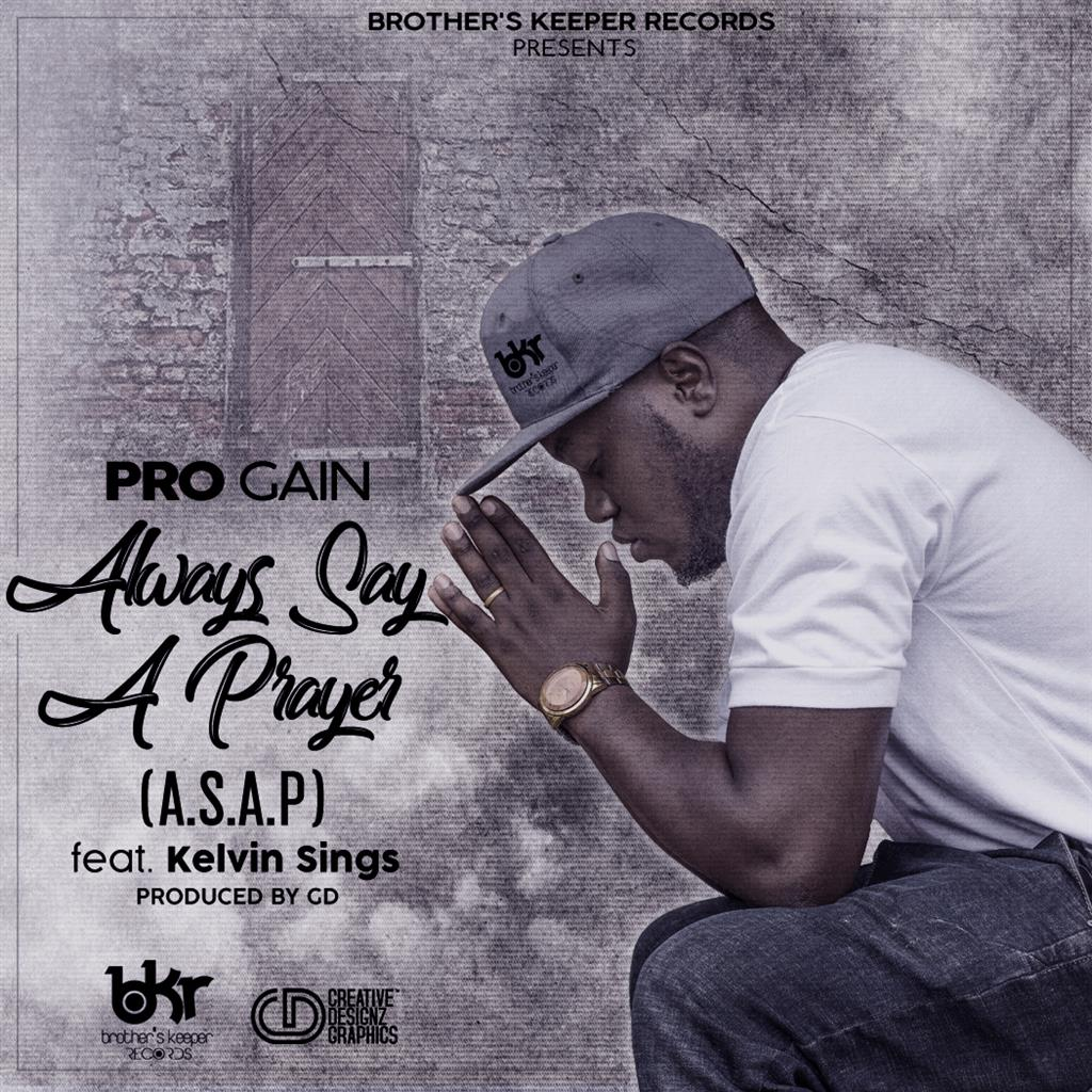Pro Gain-Always Say A Prayer [A.S.A.P] Ft Kelvin Sings (Prod. GD)