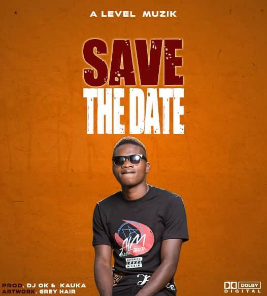 A Level Music-Save The Date (Prod. Dj OK & Kauka)