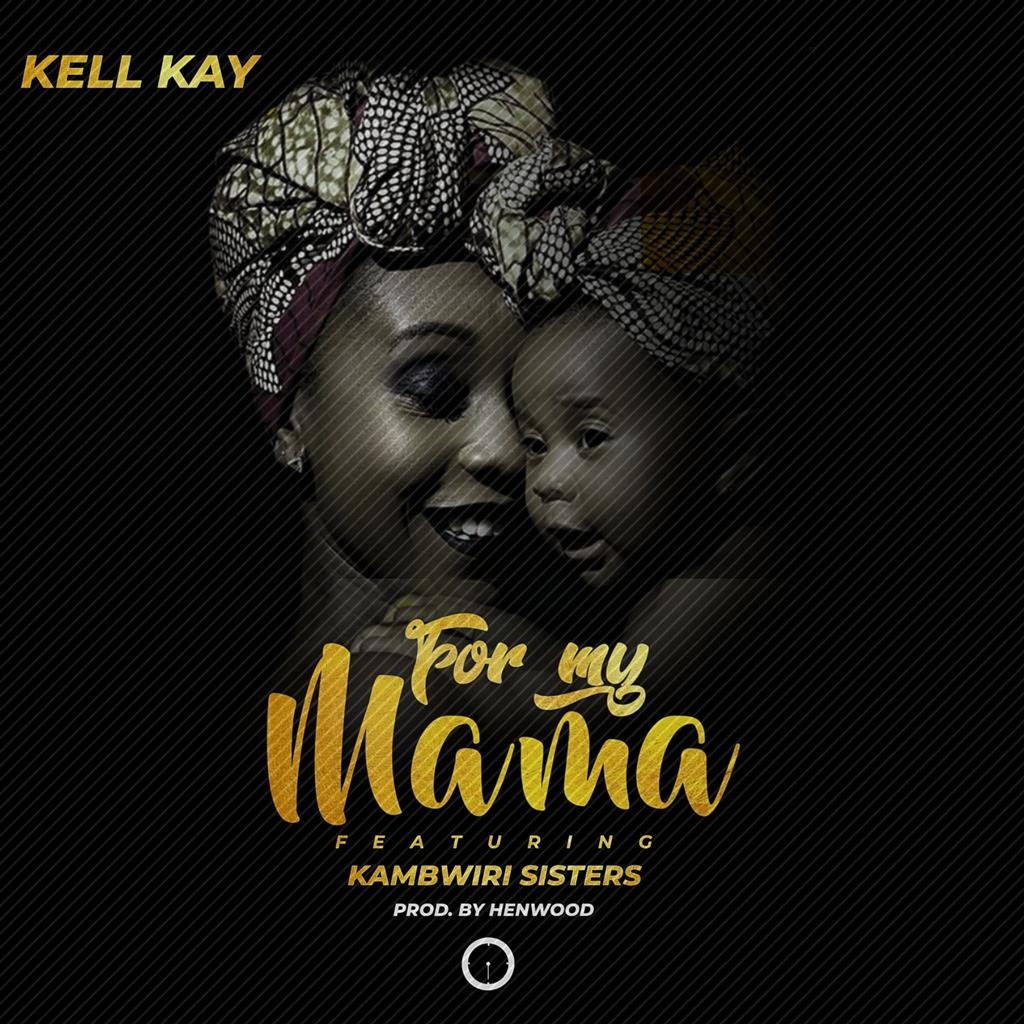 Kell Kay-For My Mama ft Kambwiri Sisters (Prod. Henwood)