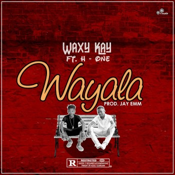 Waxy K- Wayala ft H-One (Prod by Jay Emm)